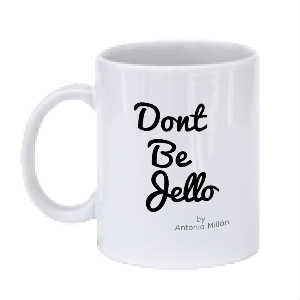 Dont Be Jello (Mug) by Antonio Millón