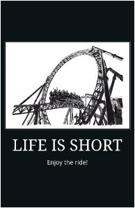 Life is Short Enjoy the Ride!  Copperhead Poster