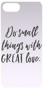 Do Small Things With Great Love Phone Case